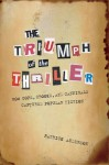 The Triumph of the Thriller: How Cops, Crooks, and Cannibals Captured Popular Fiction - Patrick Anderson