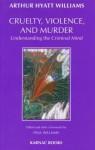 Cruelty, Violence and Murder - Arthur Williams, Paul Williams