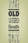 The Old Weird South - Tim Westover