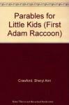 First Adam Raccoon (Parables for Little Kids) - Glen Keane, Joe Yakovetic