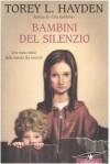 Bambini del silenzio - Torey L. Hayden, Valeria Galassi