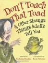 Don't Touch That Toad & Other Strange Things Adults Tell You - Catherine Rondina, Kevin Sylvester