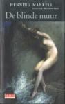 De blinde muur (Wallander #8) - Henning Mankell, Janny Middelbeek-Oortgiesen