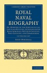 Royal Naval Biography 12 Volume Set: Or, Memoirs of the Services of All the Flag-Officers, Superannuated Rear-Admirals, Retired-Captains, Post-Captains, and Commanders - John Marshall