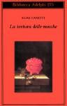 La tortura delle mosche - Elias Canetti, Renata Colorni