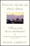 Taking Care of Our Own: A Year in the Life of a Small Hospital - Susan Garrett