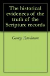 The historical evidences of the truth of the Scripture records - George Rawlinson, Albert Nicholas Arnold