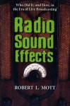 Radio Sound Effects: Who Did It, and How, in the Era of Live Broadcasting - Robert L. Mott
