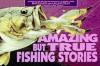 Amazing But True Fishing Stories - Bruce Nash