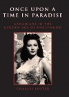 Once Upon a Time in Paradise: Canadians in the Golden Age of Hollywood - Charles Foster