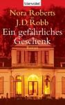 Ein gefährliches Geschenk: Roman (German Edition) - J.D. Robb, Margarethe van Pee, Elfriede Peschel, Nora Roberts