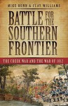 Battle for the Southern Frontier: The Creek War and the War of 1812 - Mike Bunn, Clay Williams