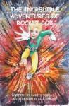 The Incredible Adventures of Rocket Bob - Harris Tobias