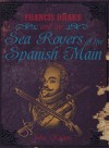 Francis Drake and the Sea Rovers of the Spanish Main (Pirates) - John Malam
