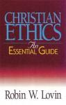 Christian Ethics: An Essential Guide (Abingdon Essential Guides) - Robin W. Lovin