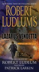 Robert Ludlum's The Lazarus Vendetta: A Covert-One Novel - Robert Ludlum, Patrick Larkin