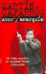 Amor y Anarquía. La vida urgente de Soledad Rosas, 1974-1998 - Martín Caparrós