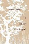 I Know I'm Right! - Donna Gorrell