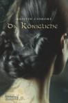 Die sieben Königreiche, Band 3: Die Königliche (German Edition) - Kristin Cashore, Katharina Diestelmeier