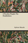 A Peculiar People: The Doukhobors - Aylmer Maude