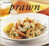 The Great Prawn and Shrimp Cookbook (Great Seafood Series) - Whitecap Books