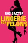 Lingerie for Felons - Ros Baxter