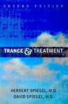 Trance and Treatment: Clinical Uses of Hypnosis - Herbert Spiegel, David Spiegel
