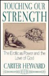 Touching Our Strength: The Erotic As Power and the Love of God - Carter Heyward