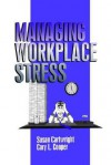 Managing Workplace Stress - Susan Cartwright, Cary L. Cooper