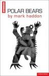 Polar Bears - Mark Haddon