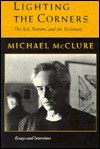 Lighting The Corners: On Nature, Art, & The Visionary: Essays & Interviews (American Poetry Series) - Michael McClure