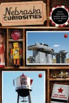 Nebraska Curiosities: Quirkly Characters, Roadside Oddities & Other Offbeat Stuff - Rick Yoder, David Harding