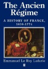 The Ancien Régime: A History of France 1610-1774 - Emmanuel Le Roy Ladurie, Mark Greengrass