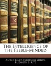 The Intelligence of the Feeble-Minded - Alfred Binet, Elizabeth Sarah Kite, Thodore Simon