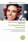 The Stepford Wives (1975 Film Script) - Agnes F. Vandome, John McBrewster, Sam B Miller II, Ira Levin