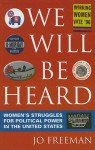 We Will Be Heard: Women's Struggles for Political Power in the United States - Jo Freeman