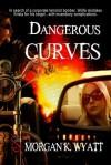Dangerous Curves - Morgan K. Wyatt