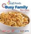 Kraft Foods Busy Family Recipes - Publications International Ltd.