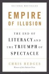 Empire of Illusion: The End of Literacy and the Triumph of Spectacle - Chris Hedges