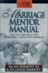 The Marriage Mentor Manual: How You Can Help the Newlywed Couple Stay Married - Les Parrott III, Leslie Parrott