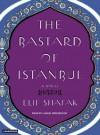 Bastard of Istanbul - Elif Shafak, Laural Merlington