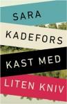 Kast med liten kniv - Sara Kadefors