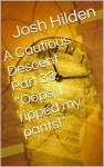 """A Cautious Descent Part 33: """"Oops, I ripped my pants!"""" (A Cautious Descent into Respectability, #33) - Josh Hilden"""