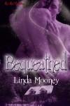 Bequeathed - Linda Mooney
