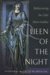 Queen of the Night: Rediscovering the Celtic Moon Goddess - Sharynne MacLeod NicMhacha