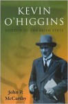 Kevin O'Higgins: Builder of the Irish State - John McCarthy