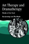 Art Therapy And Dramatherapy: Masks Of The Soul (Art Therapies) - Sue Jennings