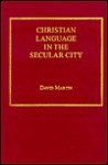 Deformations and Transfigurations: Christian Language in Its Encounter with the Secular City - David Martin