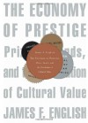 The Economy of Prestige: Prizes, Awards, and the Circulation of Cultural Value - James F. English