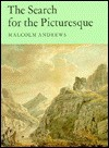 The Search for the Picturesque: Landscape Aesthetics and Tourism in Britain, 1760-1800 - Malcolm Andrews